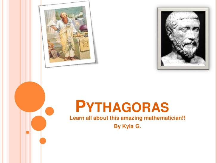 PYTHAGORASLearn all about this amazing mathematician!!                By Kyla G.