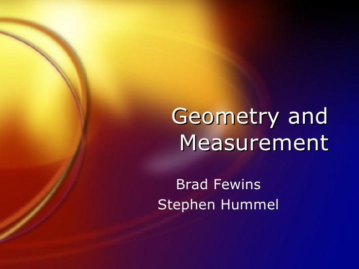 Geometry and Measurement Brad Fewins Stephen Hummel