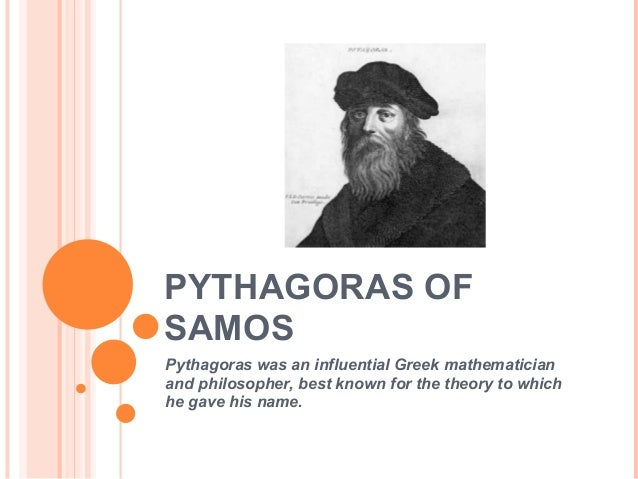 PYTHAGORAS OFSAMOSPythagoras was an influential Greek mathematicianand philosopher, best known for the theory to whichhe g...