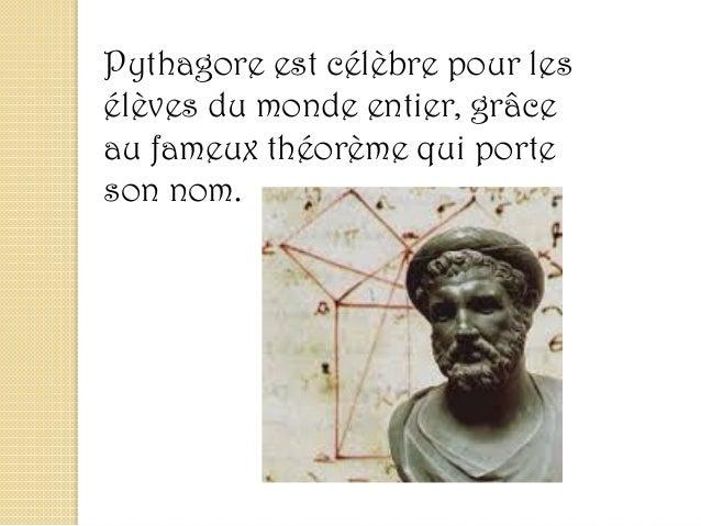 Pythagore est célèbre pour les élèves du monde entier, grâce au fameux théorème qui porte son nom.