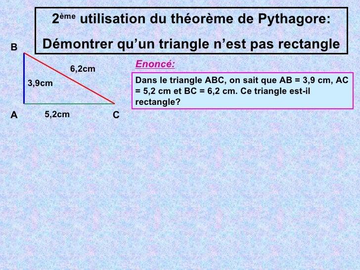 2 ème  utilisation du théorème de Pythagore: Démontrer qu'un triangle n'est pas rectangle A B C Dans le triangle ABC, on s...