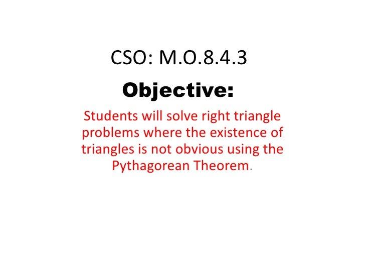 CSO: M.O.8.4.3<br />Objective:<br />Students will solve right triangle problems where the existence of triangles is not ob...