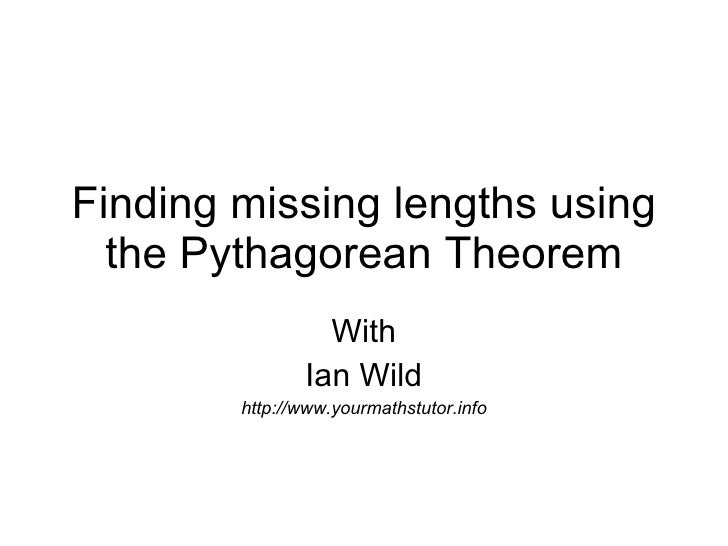 Finding missing lengths using the Pythagorean Theorem With Ian Wild http://www.yourmathstutor.info