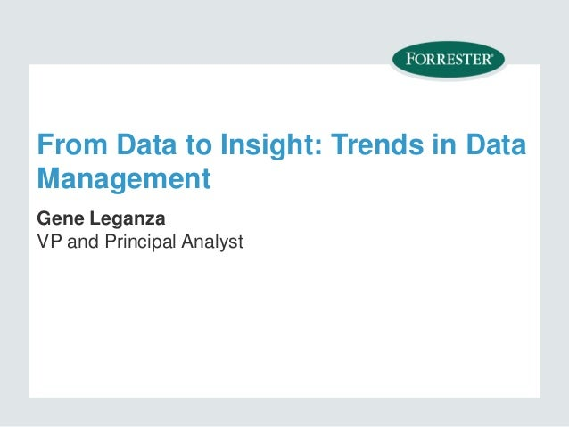 From Data to Insight: Trends in Data Management Gene Leganza VP and Principal Analyst