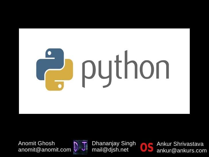 Anomit Ghosh        Dhananjay Singh   Ankur Shrivastava anomit@anomit.com   mail@djsh.net     ankur@ankurs.com