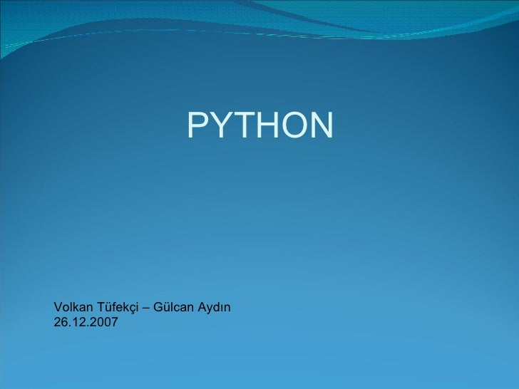 PYTHON Volkan Tüfekçi – Gülcan Aydın 26.12.2007