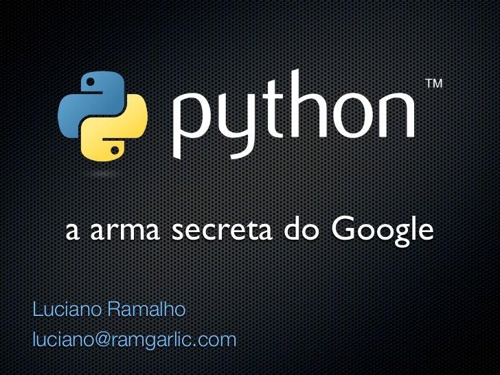 a arma secreta do GoogleLuciano Ramalholuciano@ramgarlic.com