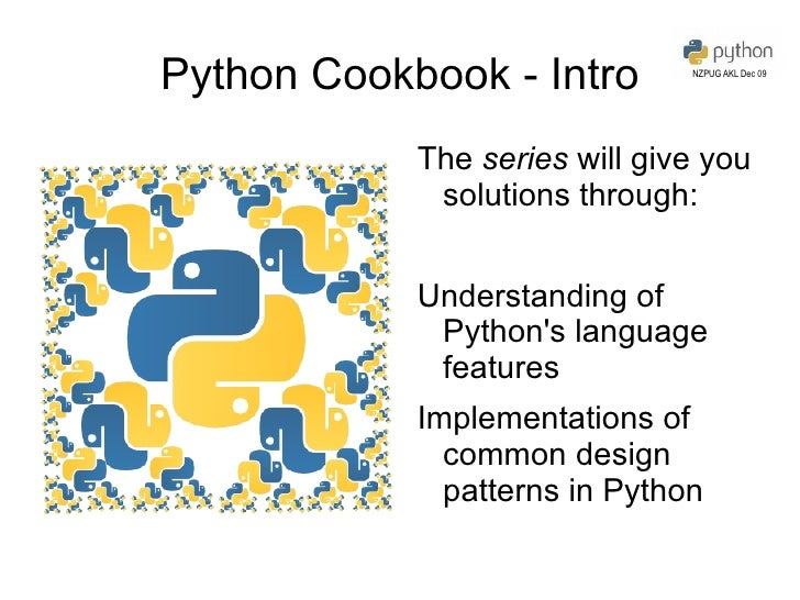 Python Cookbook - Intro <ul>The  series  will give you solutions through: <li>Understanding of Python's language features