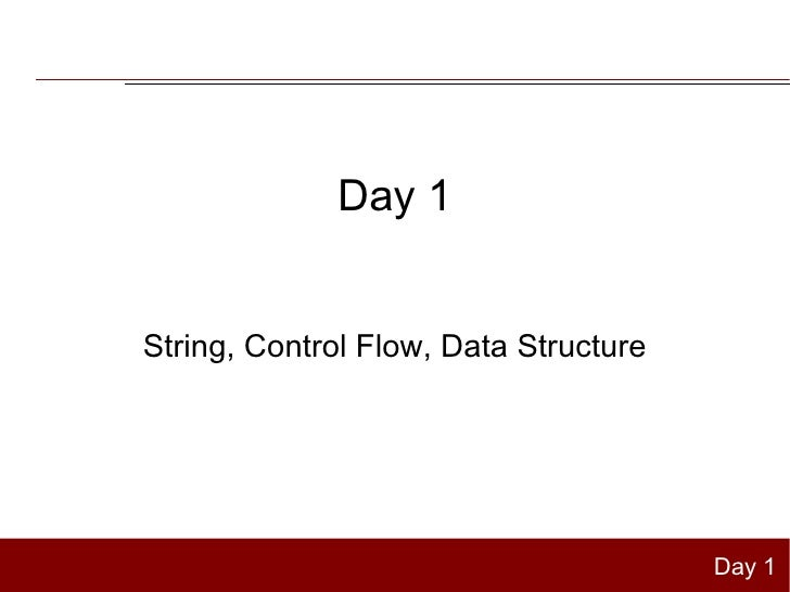 Day 1String, Control Flow, Data Structure                                       Day 1
