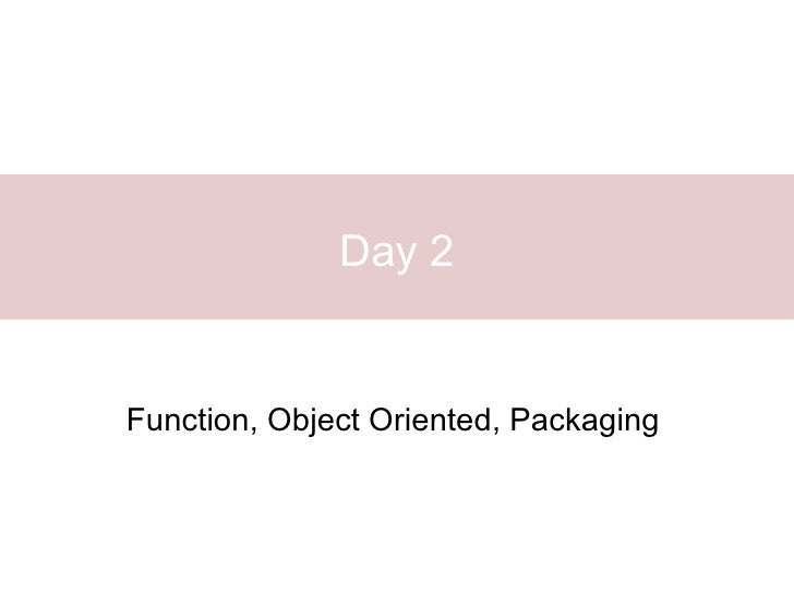 Day 2Function, Object Oriented, Packaging