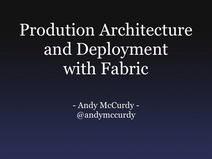Prodution Architecture and Deployment with Fabric - Andy McCurdy - @andymccurdy