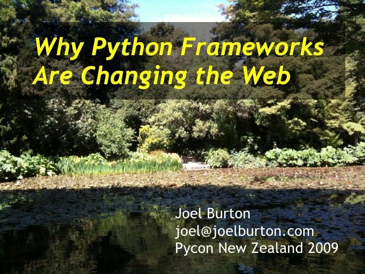 Why Python Frameworks Are Changing the Web Joel Burton [email_address] Pycon New Zealand 2009