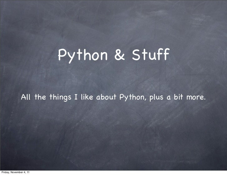Python & Stuff               All the things I like about Python, plus a bit more.Friday, November 4, 11