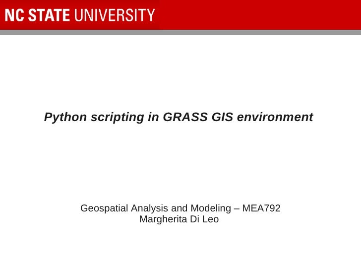 Python scripting in GRASS GIS environment     Geospatial Analysis and Modeling – MEA792                 Margherita Di Leo
