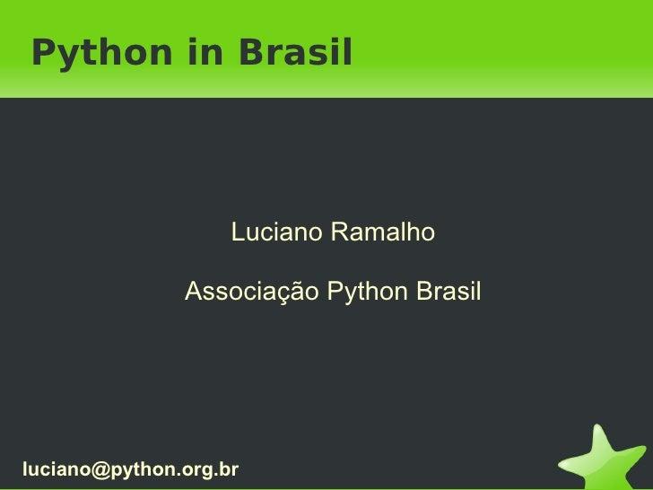 Python in Brasil                        Luciano Ramalho                 Associação Python Brasil     luciano@python.org.br