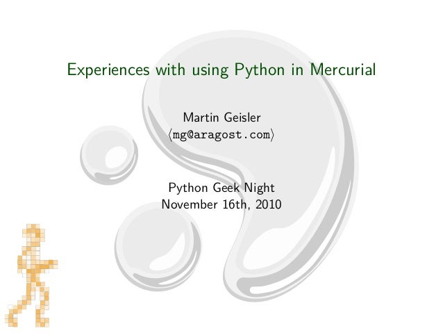 Experiences with using Python in Mercurial Martin Geisler mg@aragost.com Python Geek Night November 16th, 2010