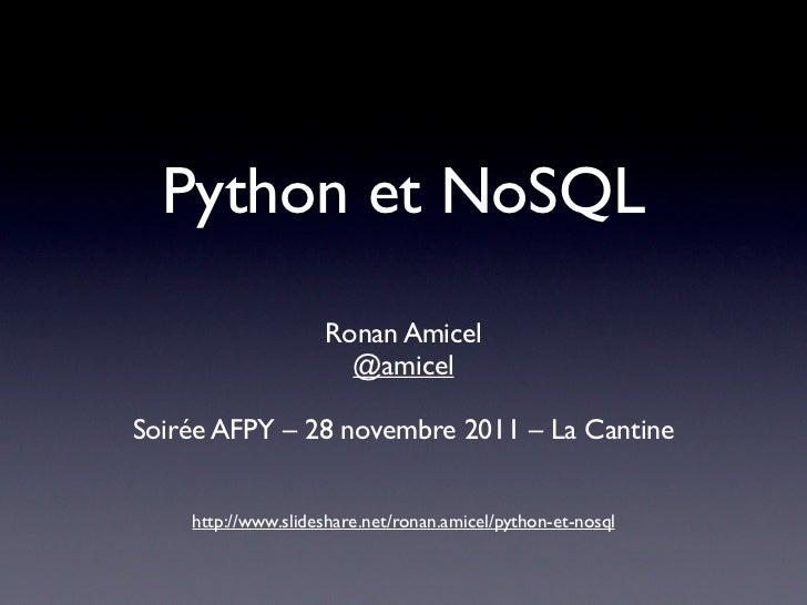 Python et NoSQL                    Ronan Amicel                      @amicelSoirée AFPY – 28 novembre 2011 – La Cantine   ...