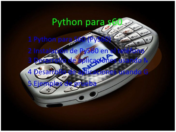 Python para s60 1  Python  para S60 ( PyS60 )  2 Instalación de  PyS60  en el teléfono  3 Desarrollo de aplicaciones usand...