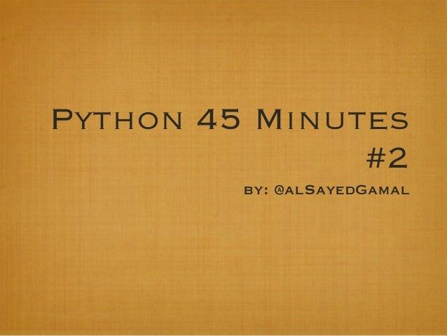 Python 45 Minutes #2 by: @alSayedGamal