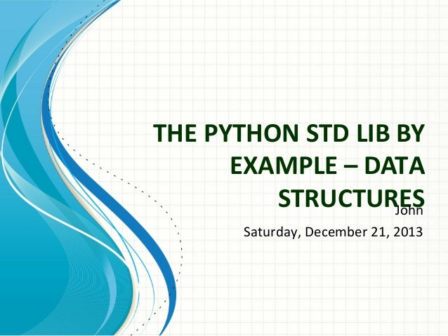THE PYTHON STD LIB BY EXAMPLE – DATA STRUCTURES John Saturday, December 21, 2013