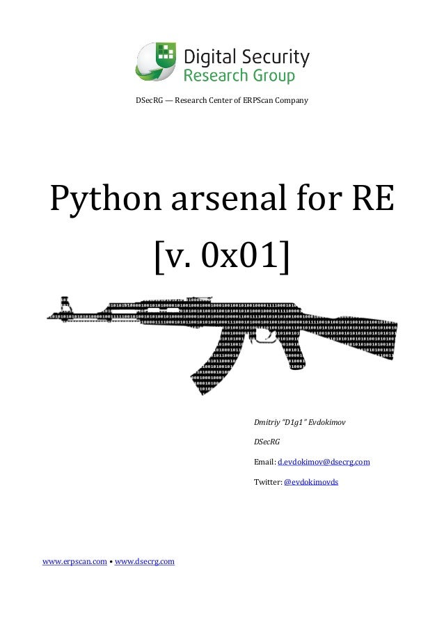"DSecRG — Research Center of ERPScan Company Python arsenal for RE [v. 0x01] Dmitriy ""D1g1"" Evdokimov DSecRG Email: d.evdok..."