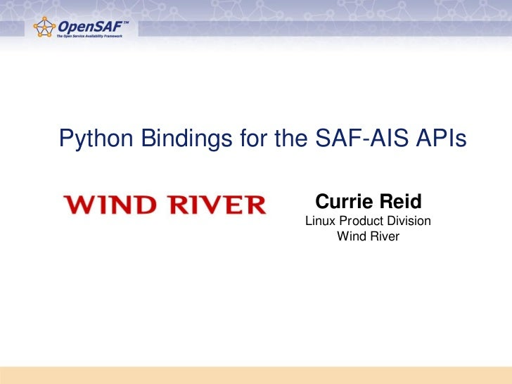 Python Bindings for the SAF-AIS APIs                      Currie Reid                     Linux Product Division          ...