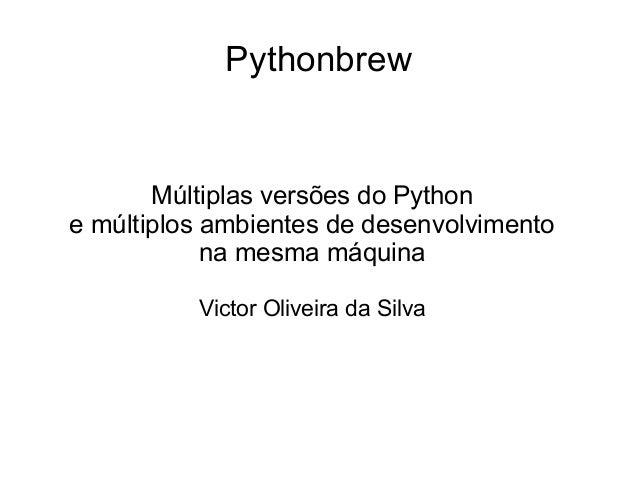 Pythonbrew       Múltiplas versões do Pythone múltiplos ambientes de desenvolvimento            na mesma máquina          ...