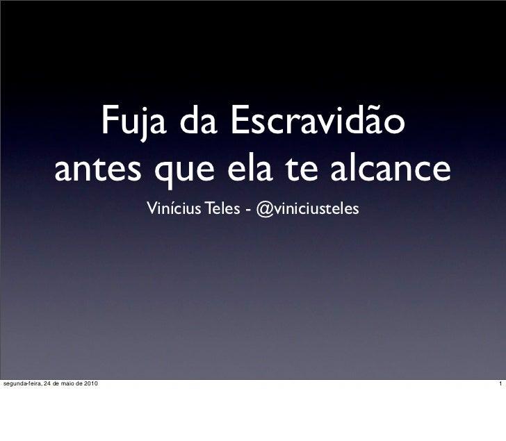 Fuja da Escravidão                  antes que ela te alcance                                     Vinícius Teles - @viniciu...