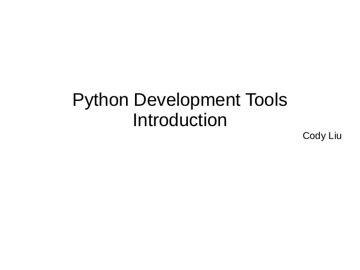 Python Development Tools       Introduction                           Cody Liu