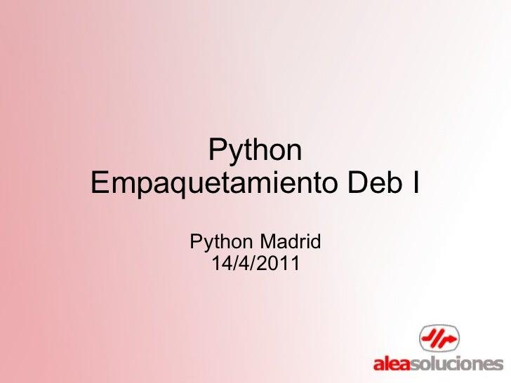 Python Empaquetamiento Deb I Python Madrid 14/4/2011