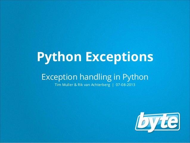 Python Exceptions Exception handling in Python Tim Muller & Rik van Achterberg   07-08-2013
