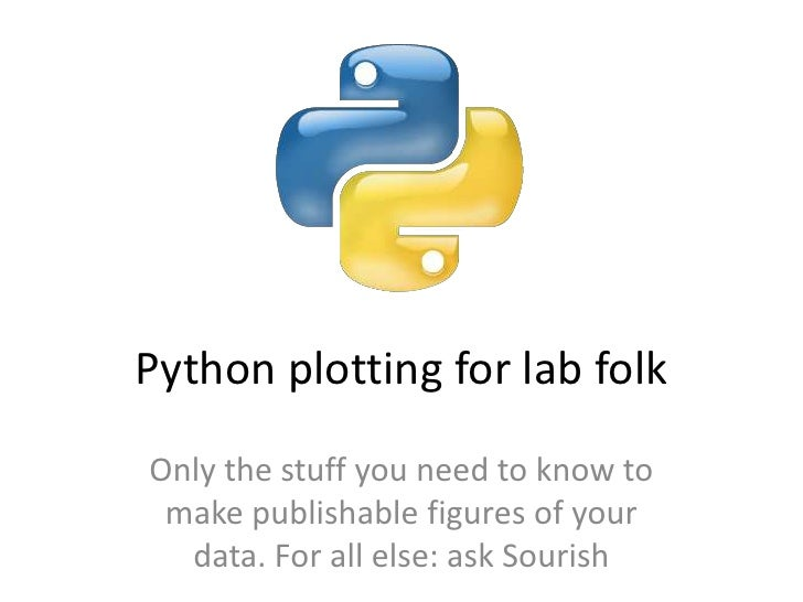 Python plotting for lab folkOnly the stuff you need to know to make publishable figures of your  data. For all else: ask S...