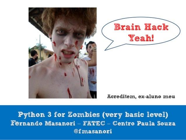 Brain Hack                                Yeah!                          Acreditem, ex-aluno meu  Python 3 for Zombies (ve...