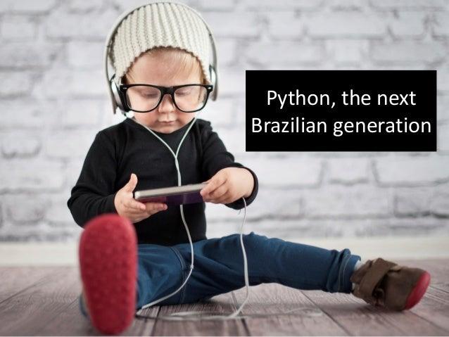 Python, the next Brazilian generation