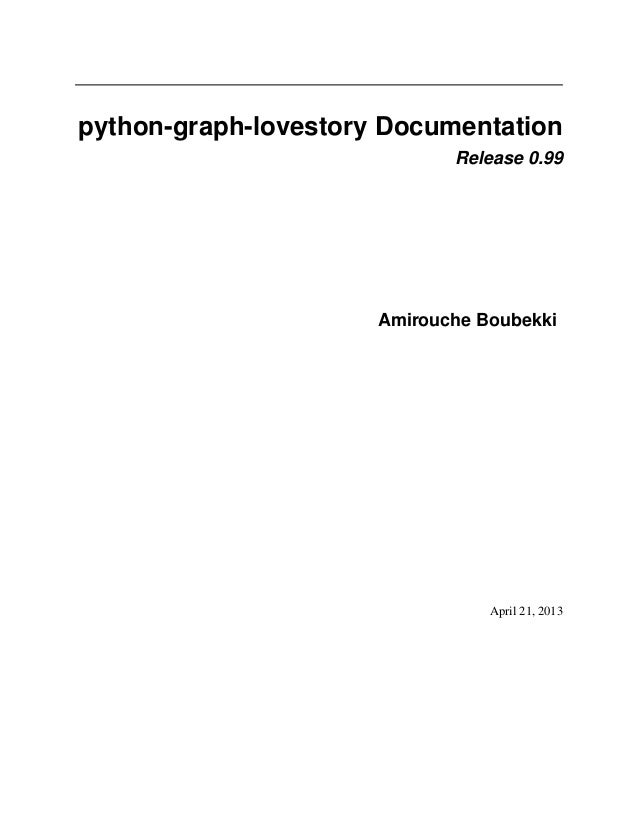 python-graph-lovestory Documentation Release 0.99 Amirouche Boubekki April 21, 2013