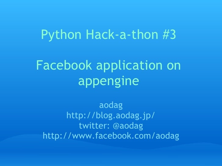 Python Hack-a-thon #3  Facebook application on       appengine                aodag        http://blog.aodag.jp/          ...