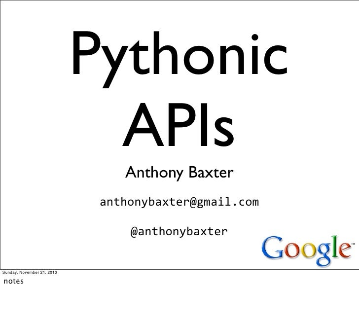 Pythonic                              APIs                                Anthony Baxter                             antho...