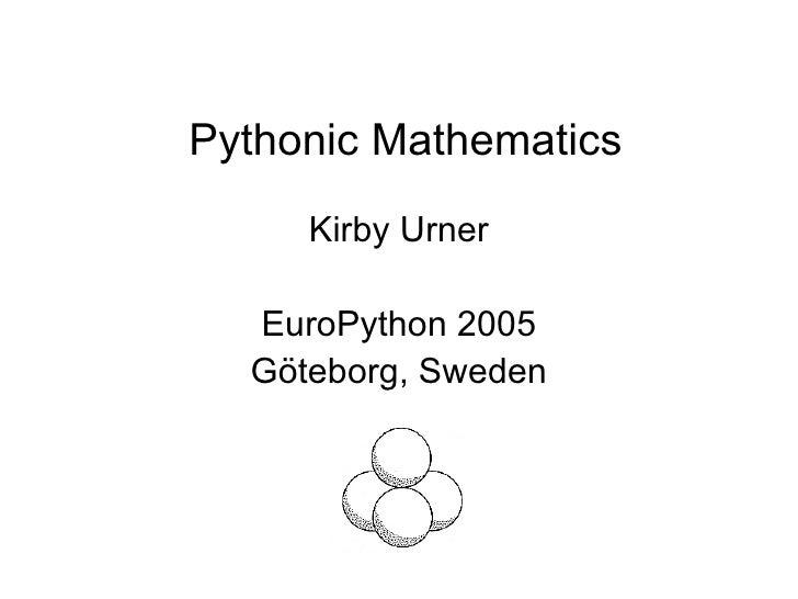 Pythonic Mathematics Kirby Urner EuroPython 2005 Göteborg, Sweden