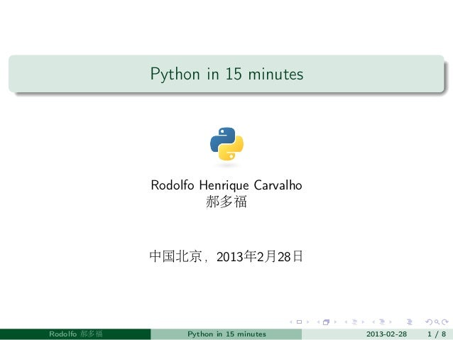 Python in 15 minutes              Rodolfo Henrique Carvalho                       郝多福              中国北京,2013年2月28日Rodolfo ...
