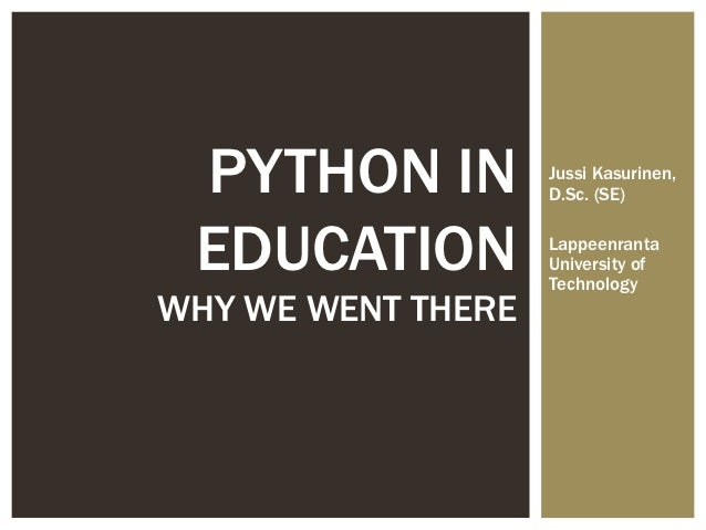 PYTHON IN          Jussi Kasurinen,                    D.Sc. (SE) EDUCATION          Lappeenranta                    Unive...