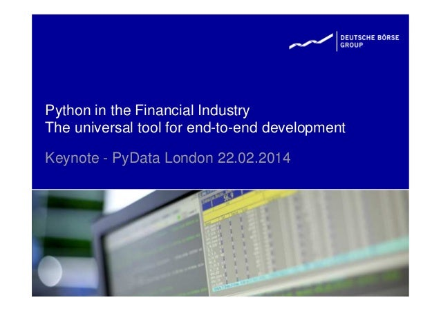 Python in the Financial Industry The universal tool for end-to-end development Keynote - PyData London 22.02.2014