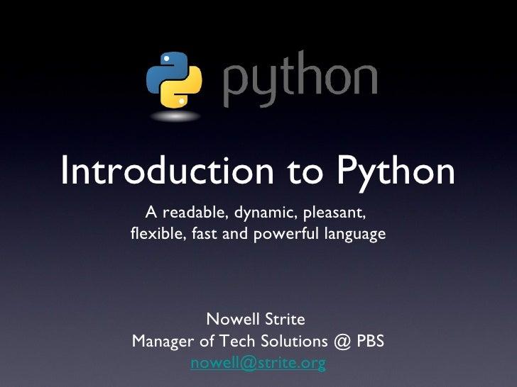Introduction to Python <ul><li>A readable, dynamic, pleasant,  </li></ul><ul><li>flexible, fast and powerful language </li...