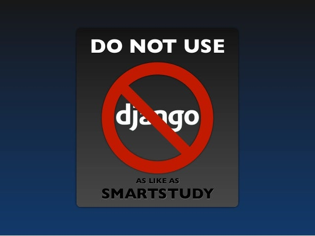 Do not use Django as like as SMARTSTUDY