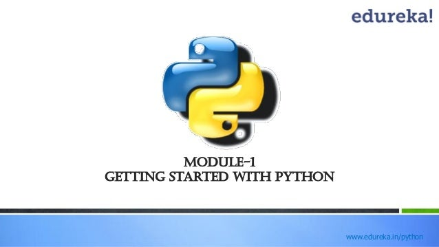 www.edureka.in/python Module-1 Getting Started with Python