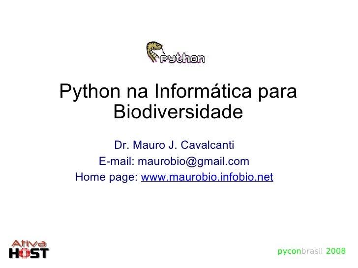 Python na Informática para Biodiversidade pycon brasil   2008 <ul><ul><li>Dr. Mauro J. Cavalcanti </li></ul></ul><ul><ul><...