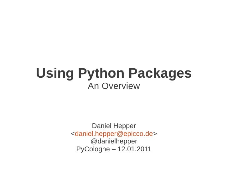 Using Python Packages        An Overview          Daniel Hepper    <daniel.hepper@epicco.de>          @danielhepper     Py...