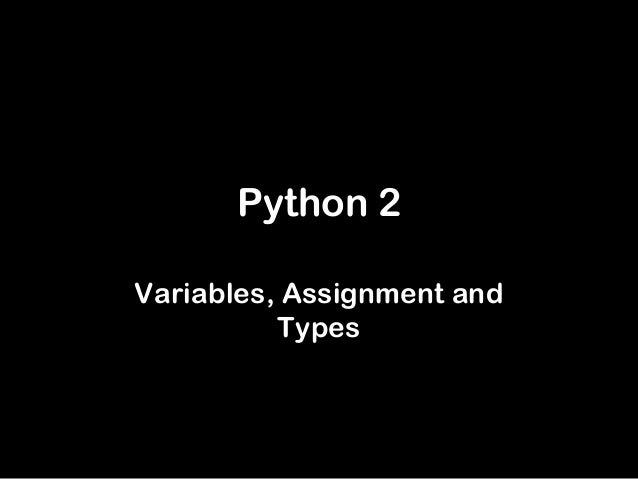 Python 2 Variables, Assignment and Types