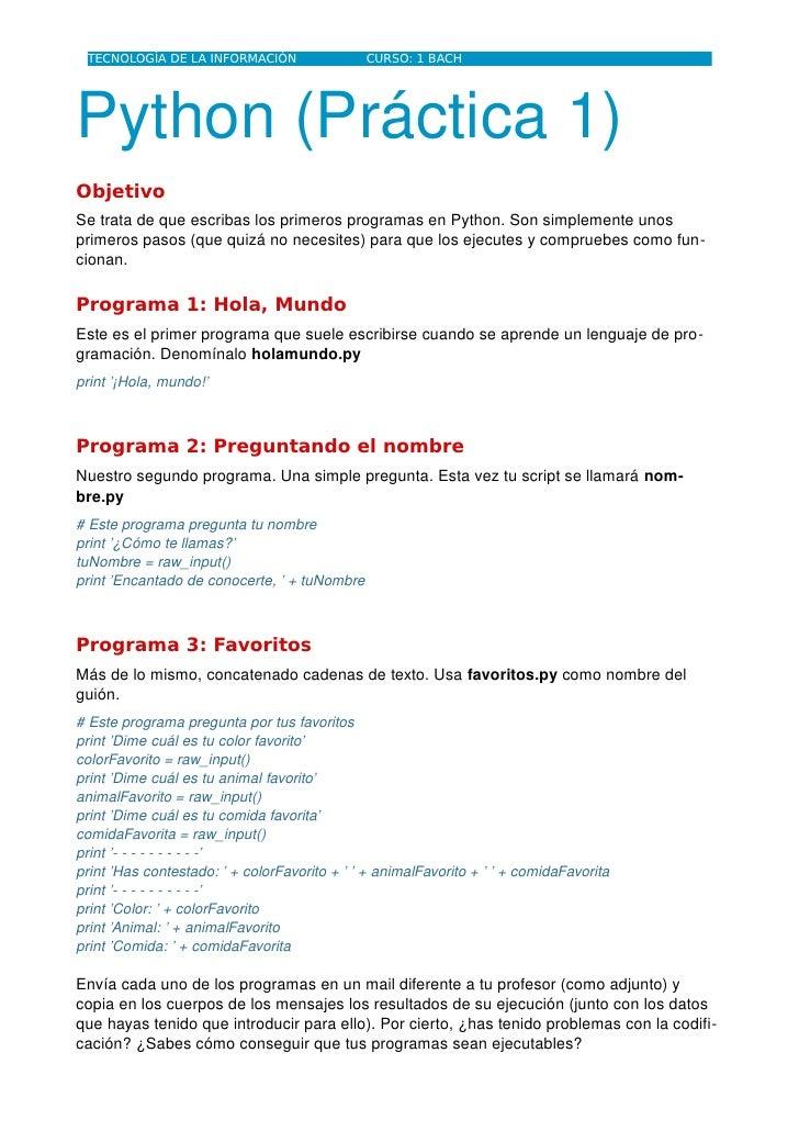 TECNOLOGÍA DE LA INFORMACIÓN                 CURSO: 1 BACH     Python (Práctica 1) Objetivo Se trata de que escribas los p...