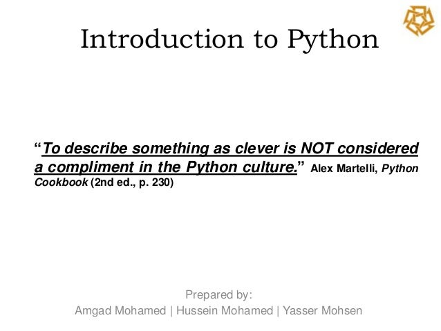 "Introduction to Python""To describe something as clever is NOT considereda compliment in the Python culture."" Alex Martelli..."