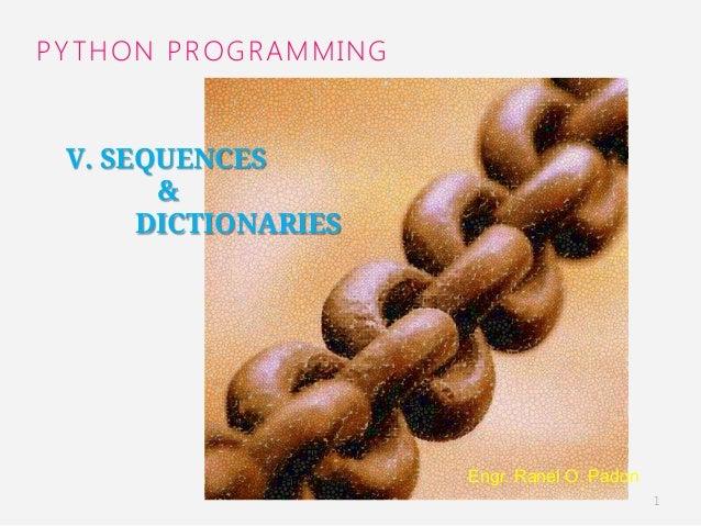 Engr. Ranel O. Padon  PYTHON PROGRAMMING  V. SEQUENCES  &  DICTIONARIES  1